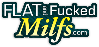 Flat And Fucked MILFs