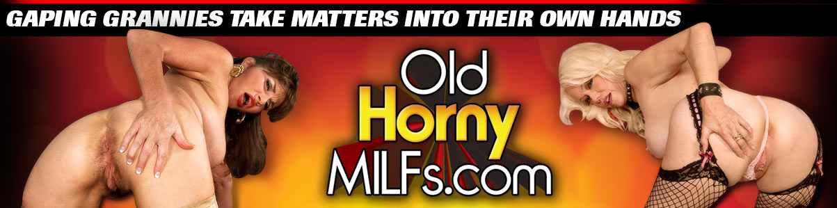 Old Horny MILFs